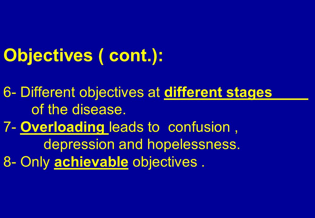 Objectives ( cont.): 6- Different objectives at different stages of the disease.