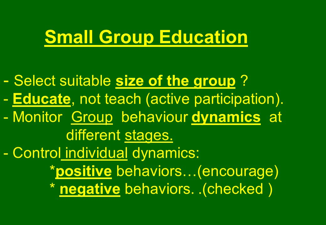 Small Group Education - Select suitable size of the group .