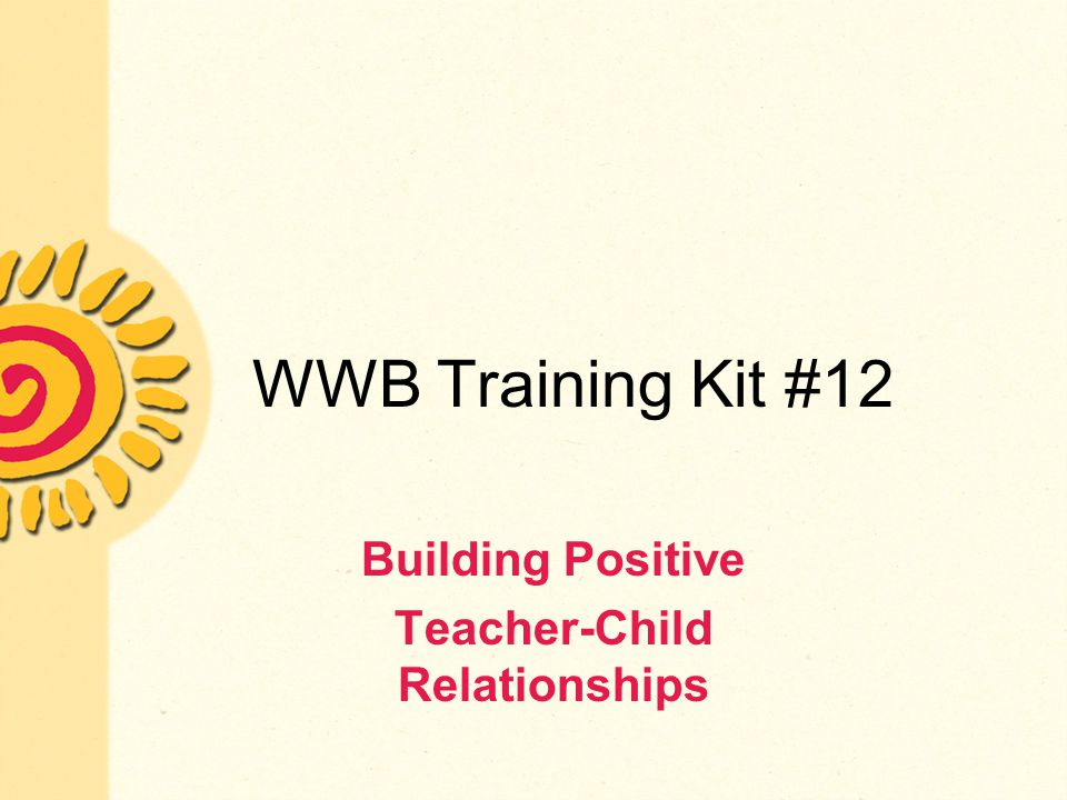 WWB Training Kit #12 Building Positive Teacher-Child Relationships