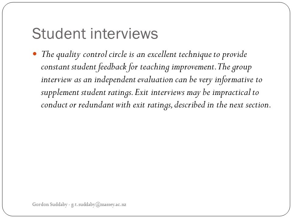 Student interviews The quality control circle is an excellent technique to provide constant student feedback for teaching improvement. The group inter