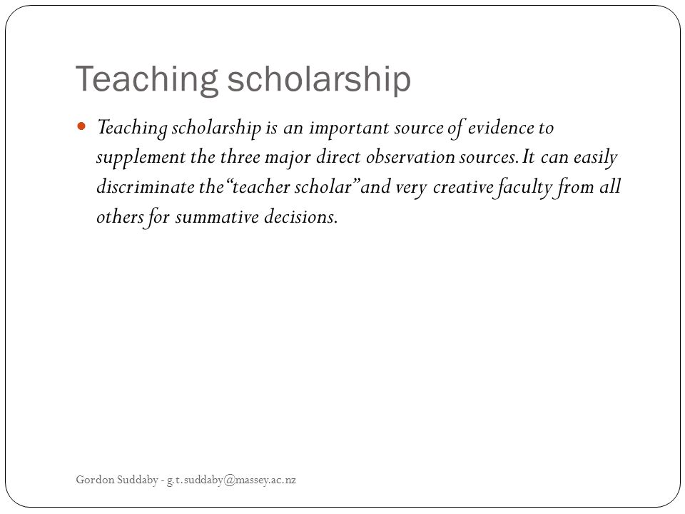 Teaching scholarship Teaching scholarship is an important source of evidence to supplement the three major direct observation sources.