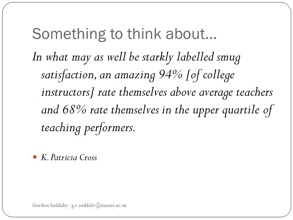 Something to think about... In what may as well be starkly labelled smug satisfaction, an amazing 94% [of college instructors] rate themselves above a