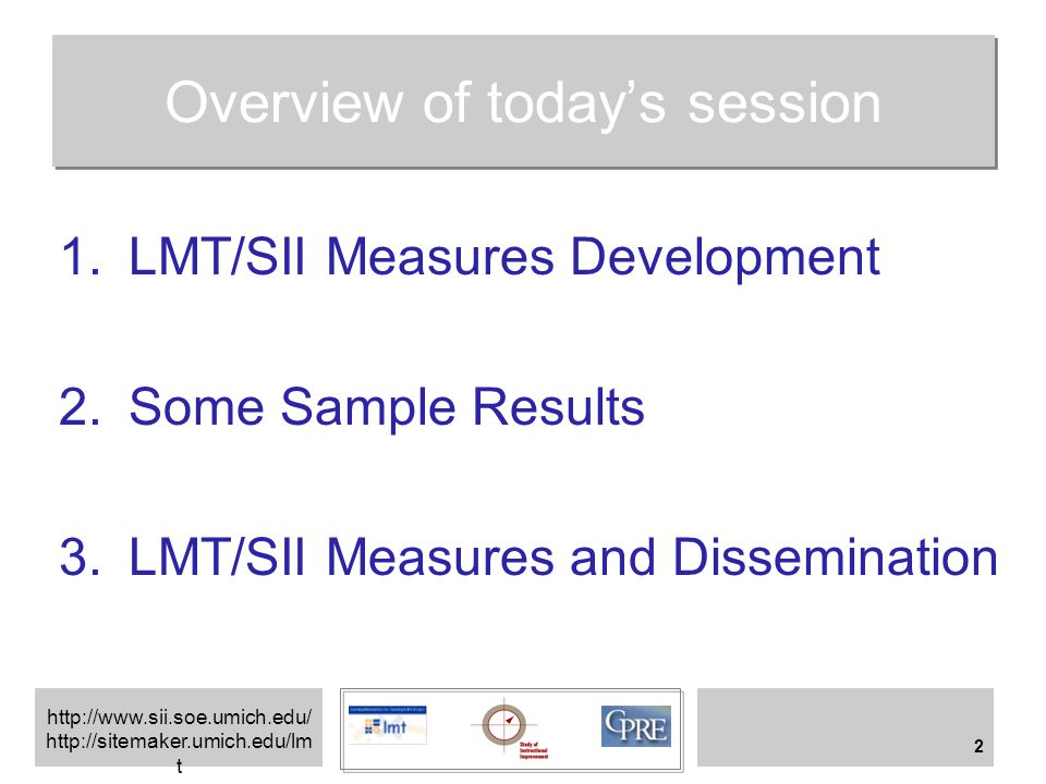 http://www.sii.soe.umich.edu/ http://sitemaker.umich.edu/lm t 2 Overview of today's session 1.