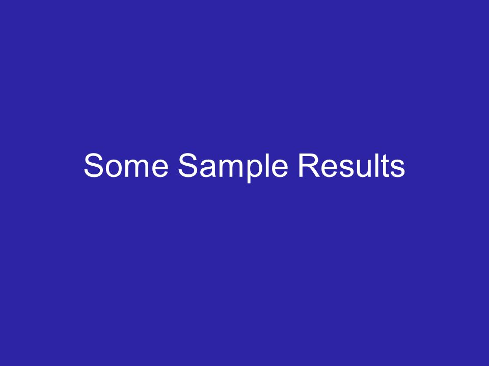 Some Sample Results
