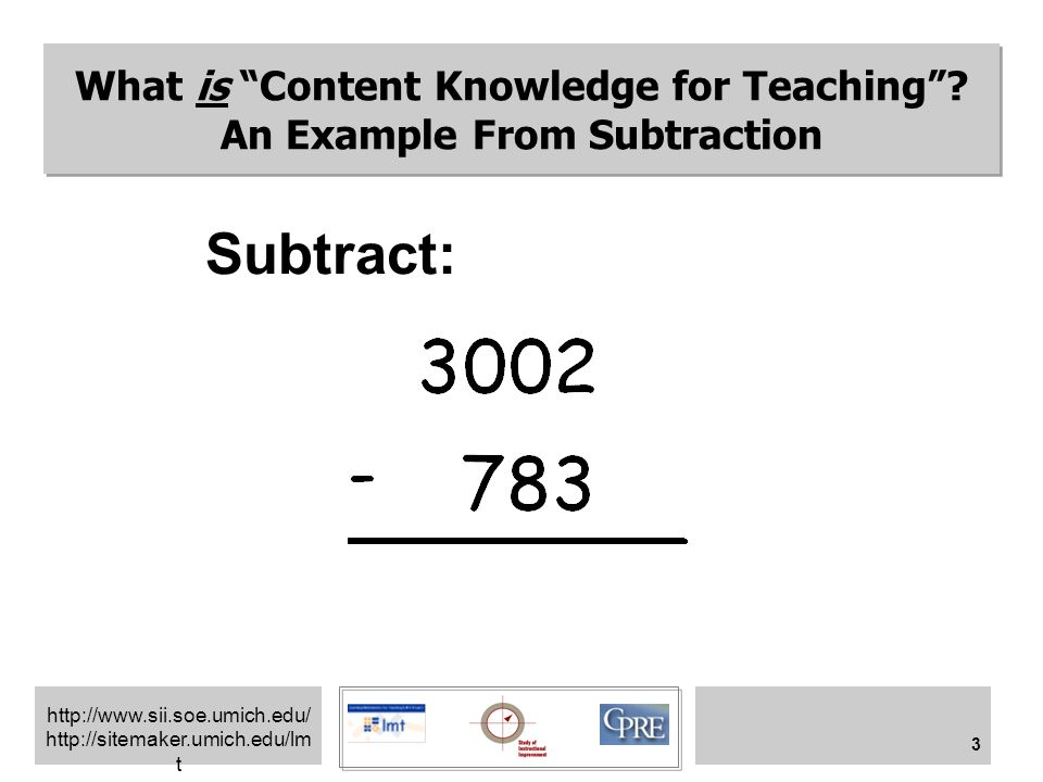 """http://www.sii.soe.umich.edu/ http://sitemaker.umich.edu/lm t 3 Subtract: What is """"Content Knowledge for Teaching""""? An Example From Subtraction"""