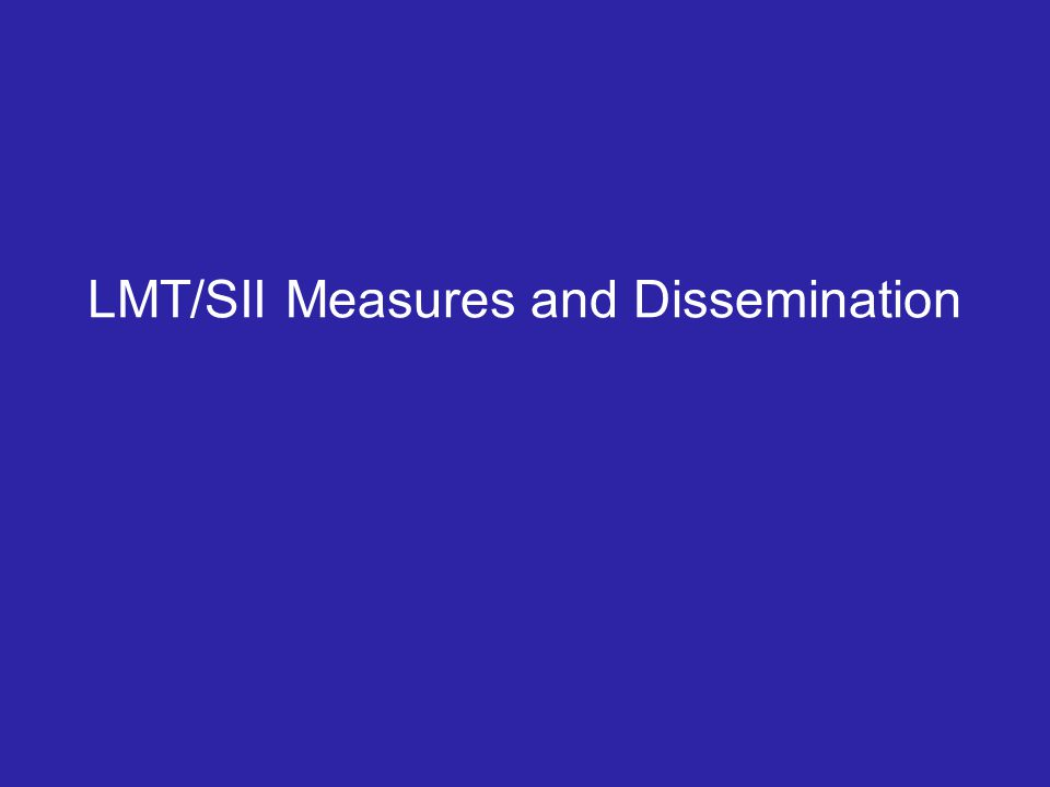LMT/SII Measures and Dissemination