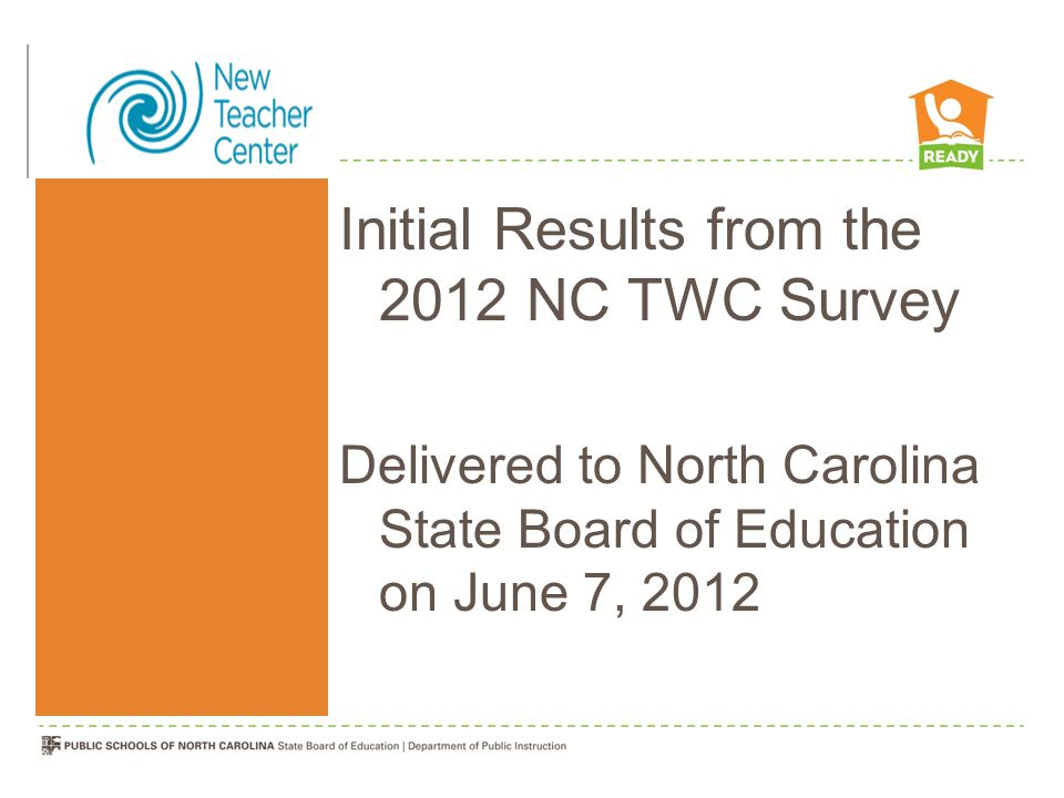 Initial Results from the 2012 NC TWC Survey Delivered to North Carolina State Board of Education on June 7, 2012