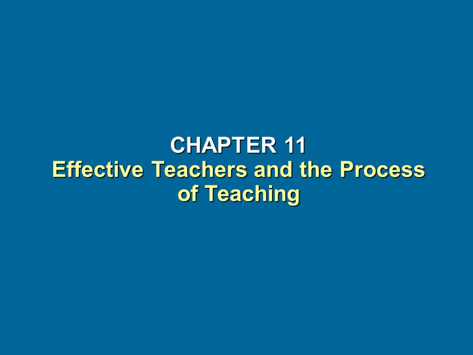 CHAPTER 11 Effective Teachers and the Process of Teaching