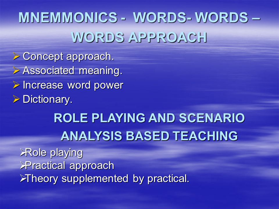 MNEMMONICS - WORDS- WORDS – WORDS APPROACH  Concept approach.  Associated meaning.  Increase word power  Dictionary. ROLE PLAYING AND SCENARIO ANA