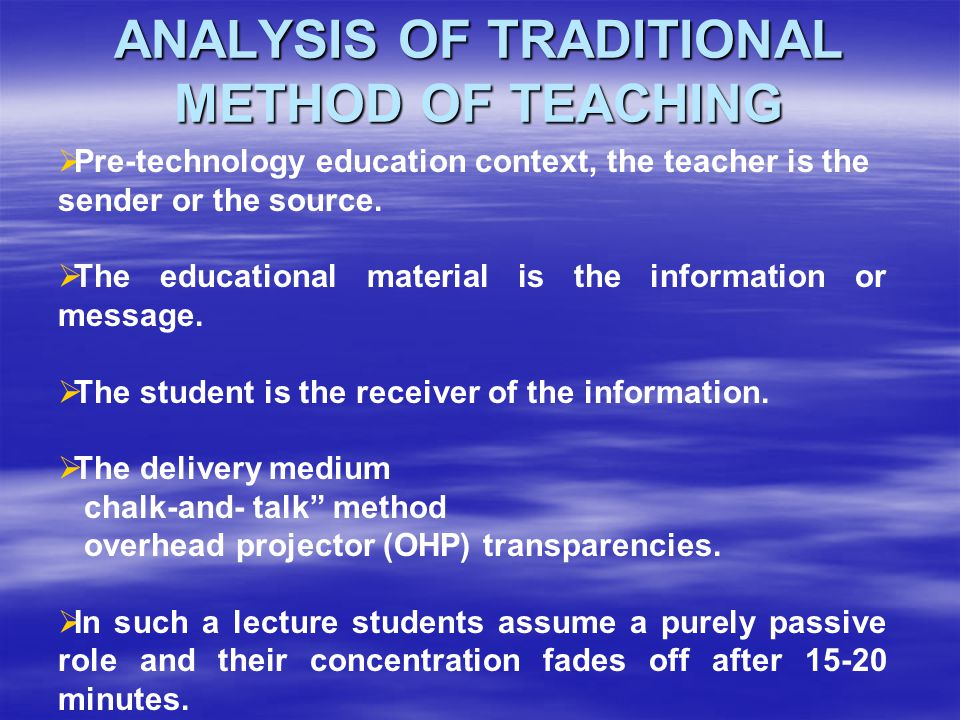  Pre-technology education context, the teacher is the sender or the source.  The educational material is the information or message.  The student i