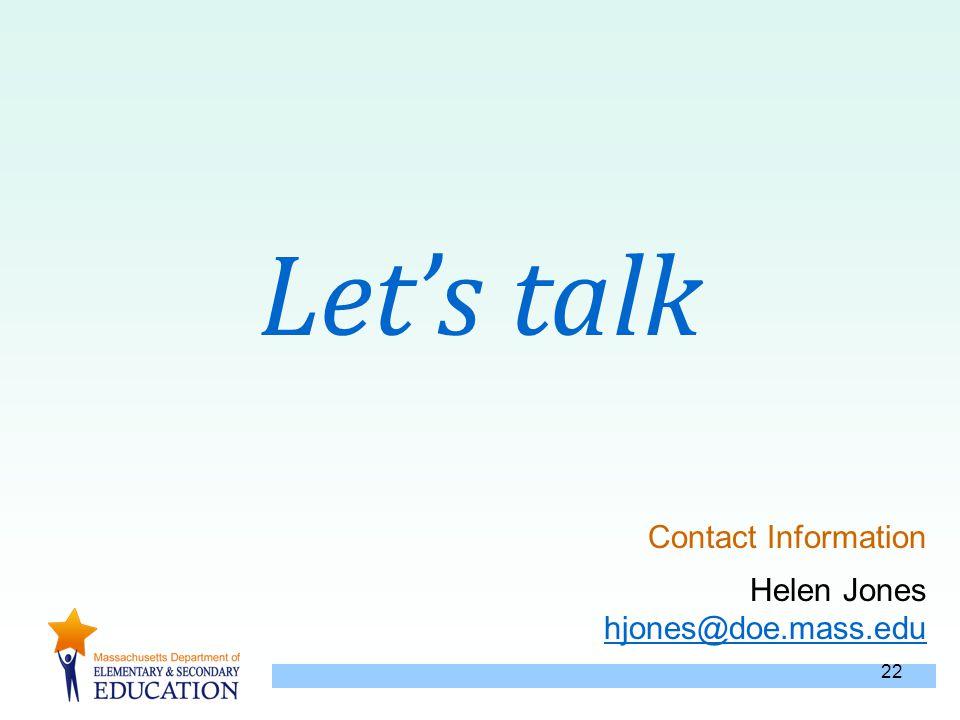 22 Let's talk Contact Information Helen Jones hjones@doe.mass.edu