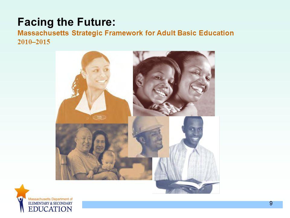 9 Facing the Future: Massachusetts Strategic Framework for Adult Basic Education 2010–2015