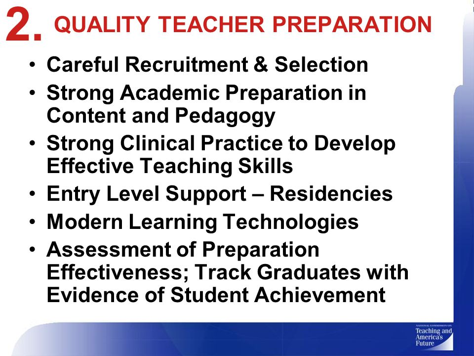 QUALITY TEACHER PREPARATION Careful Recruitment & Selection Strong Academic Preparation in Content and Pedagogy Strong Clinical Practice to Develop Effective Teaching Skills Entry Level Support – Residencies Modern Learning Technologies Assessment of Preparation Effectiveness; Track Graduates with Evidence of Student Achievement 2.