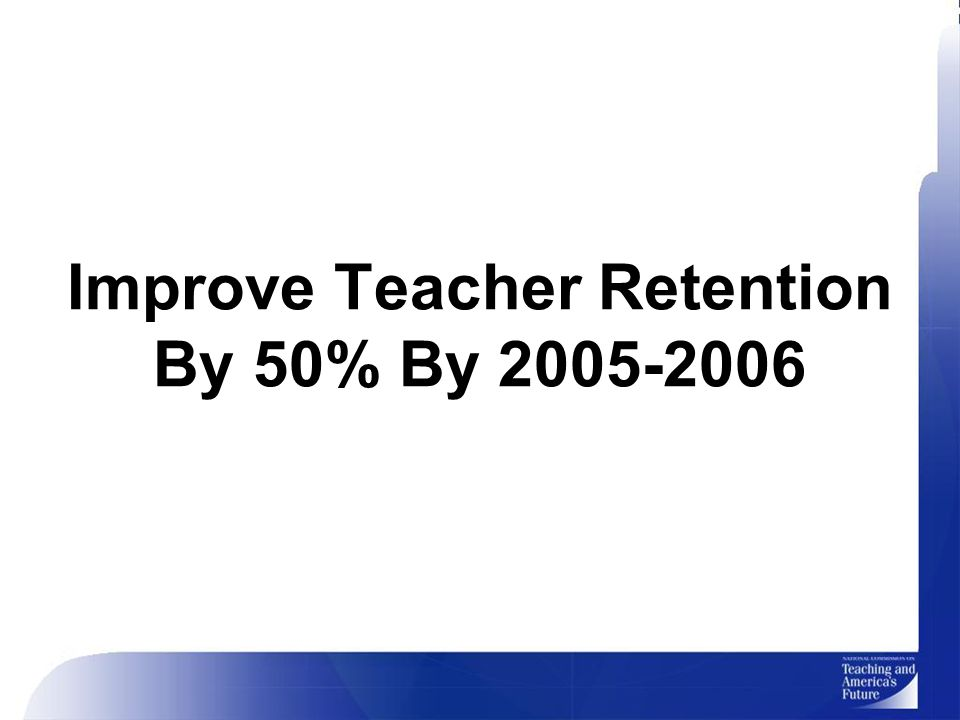 Improve Teacher Retention By 50% By 2005-2006
