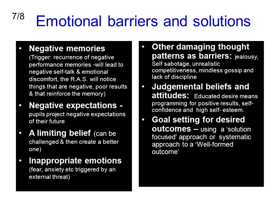 Emotional barriers and solutions Negative memories (Trigger: recurrence of negative performance memories -will lead to negative self-talk & emotional