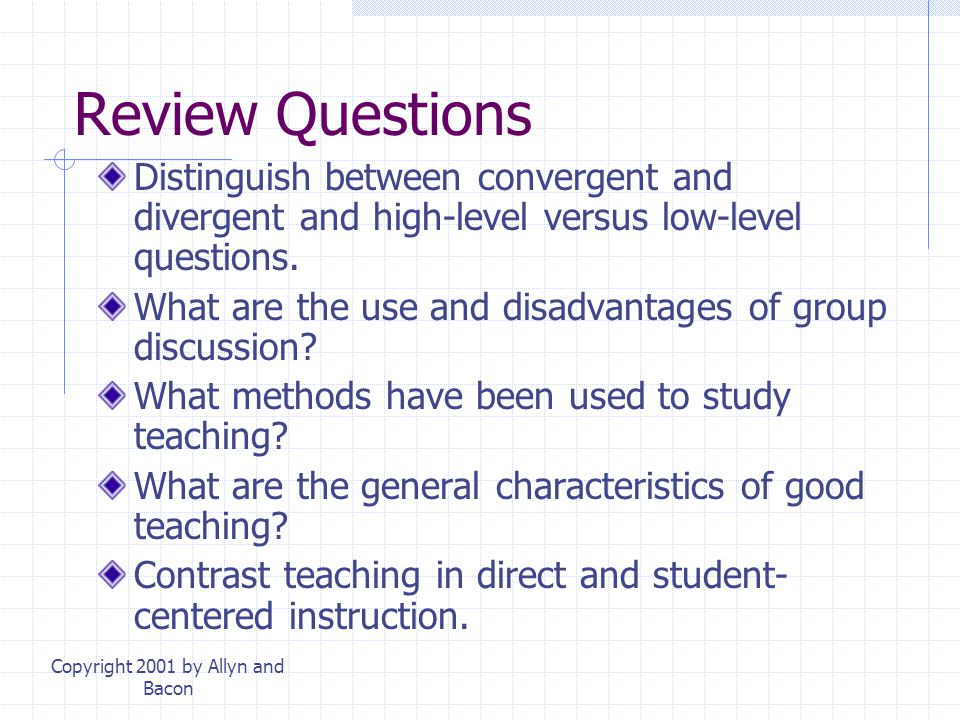 Copyright 2001 by Allyn and Bacon Review Questions What are the levels of planning and how do they affect teaching? What is an instructional objective