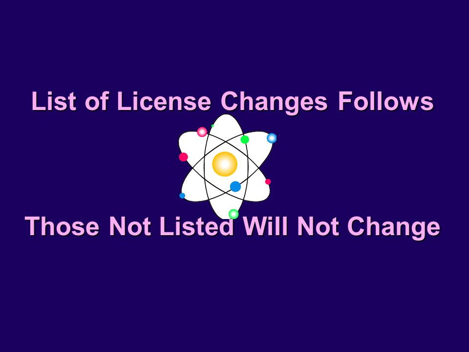 List of License Changes Follows Those Not Listed Will Not Change