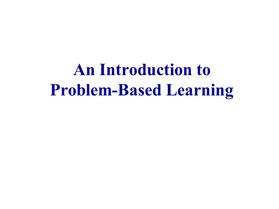 An Introduction to Problem-Based Learning