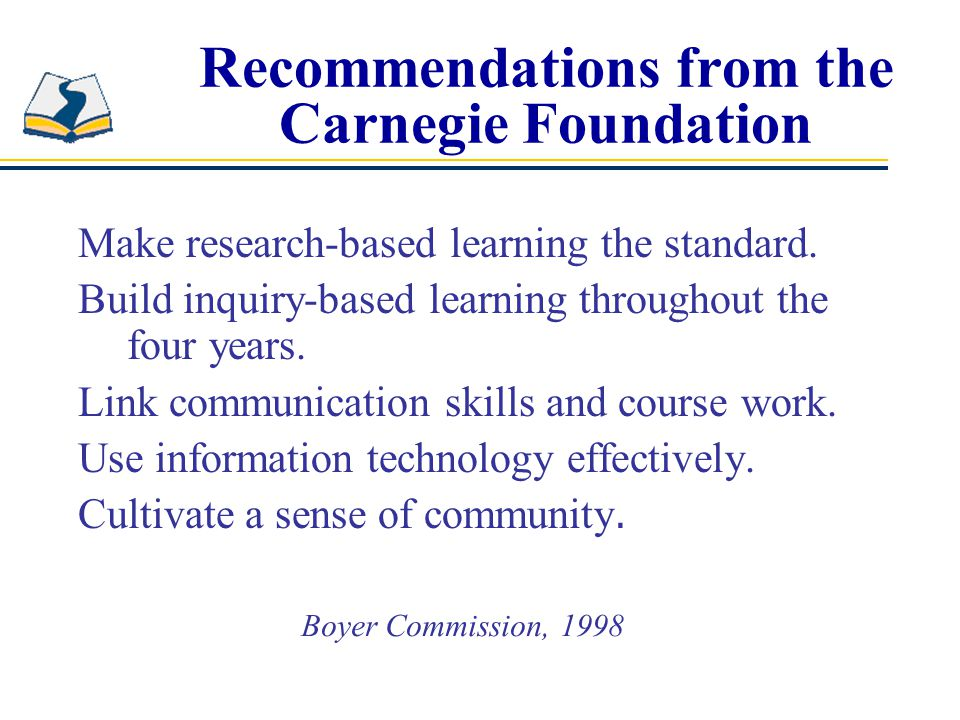 Recommendations from the Carnegie Foundation Make research-based learning the standard.