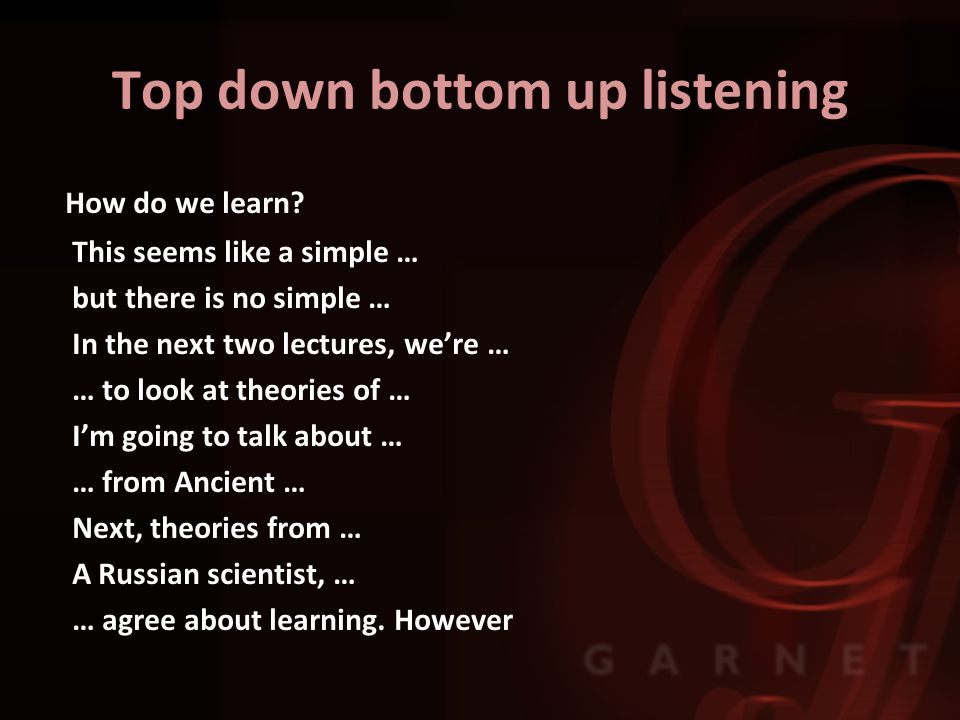 Top down bottom up listening How do we learn.