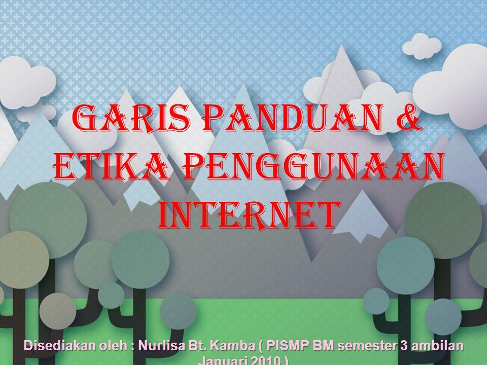 GARIS PANDUAN & ETIKA PENGGUNAAN INTERNET Disediakan oleh : Nurlisa Bt.