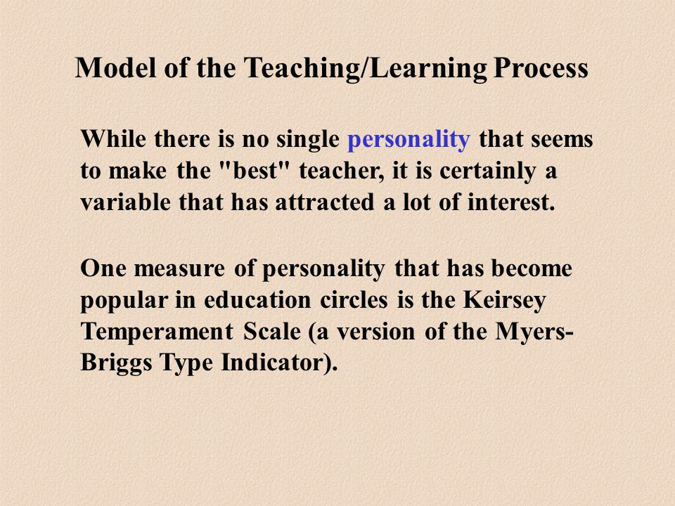 While there is no single personality that seems to make the best teacher, it is certainly a variable that has attracted a lot of interest.