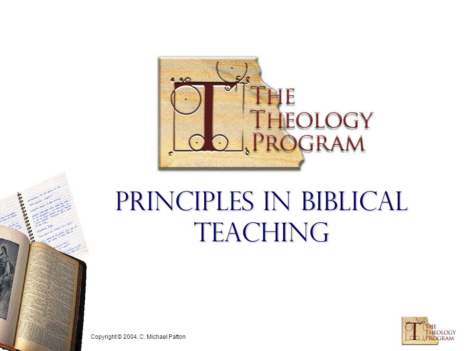 Copyright © 2004, C. Michael Patton Principles in Biblical Teaching