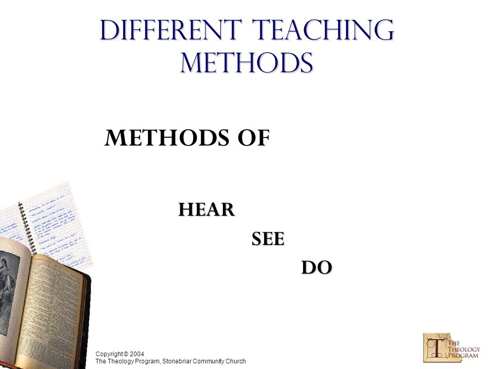 Copyright © 2004 The Theology Program, Stonebriar Community Church Different Teaching Methods METHODS OFHEARSEEDO