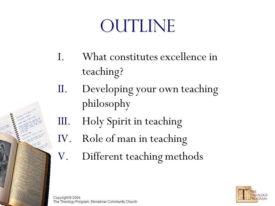 Copyright © 2004 The Theology Program, Stonebriar Community Church Outline I.What constitutes excellence in teaching.