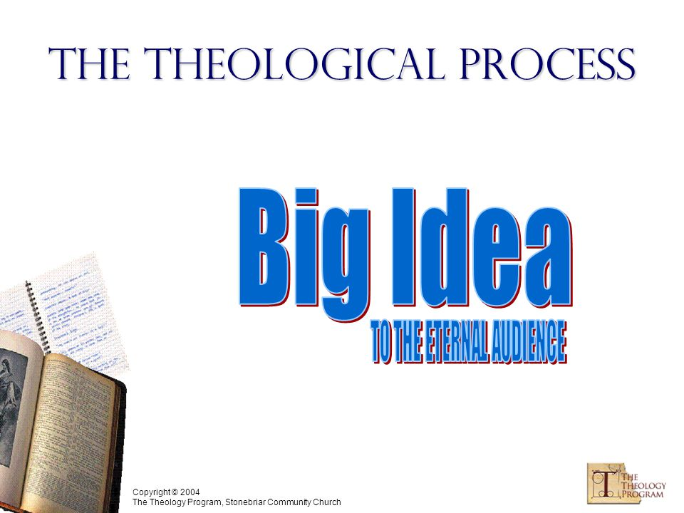 Copyright © 2004 The Theology Program, Stonebriar Community Church The Theological Process