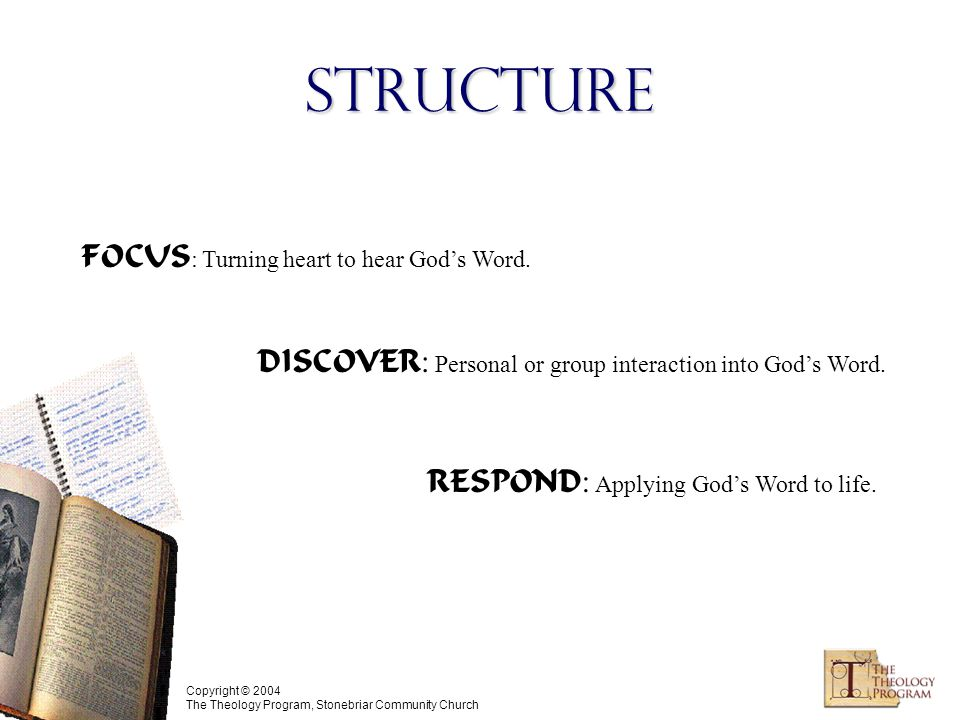 Copyright © 2004 The Theology Program, Stonebriar Community Church Structure FOCUS : Turning heart to hear God's Word.