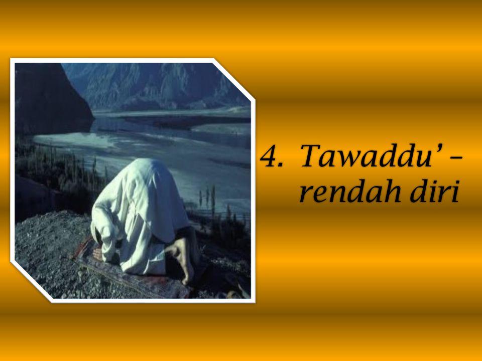 4.Tawaddu' – rendah diri