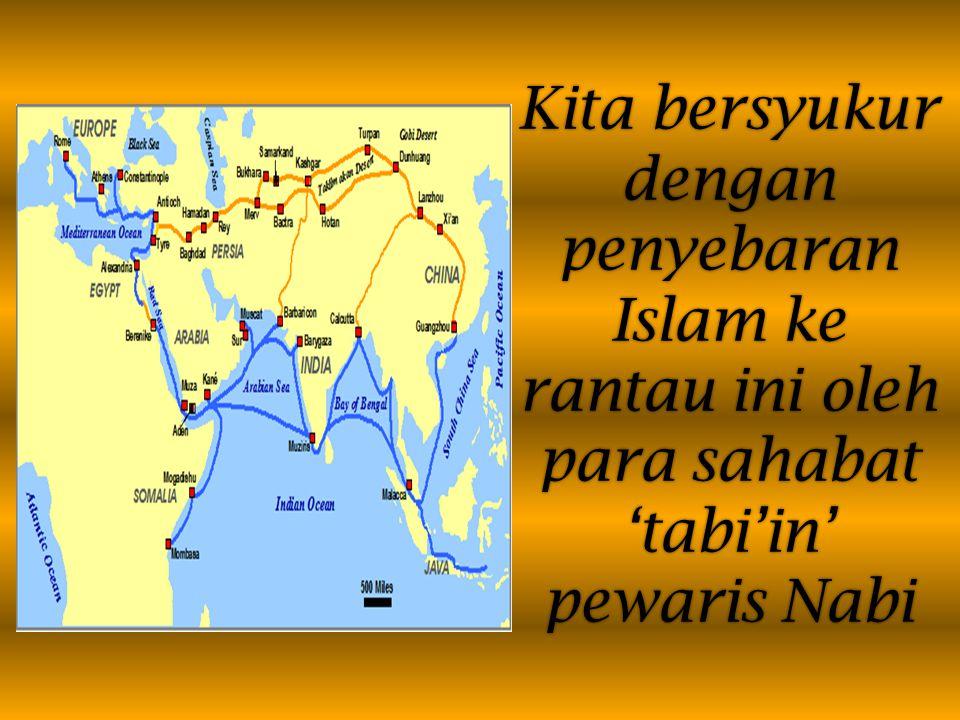 Kita bersyukur dengan penyebaran Islam ke rantau ini oleh para sahabat 'tabi'in' pewaris Nabi