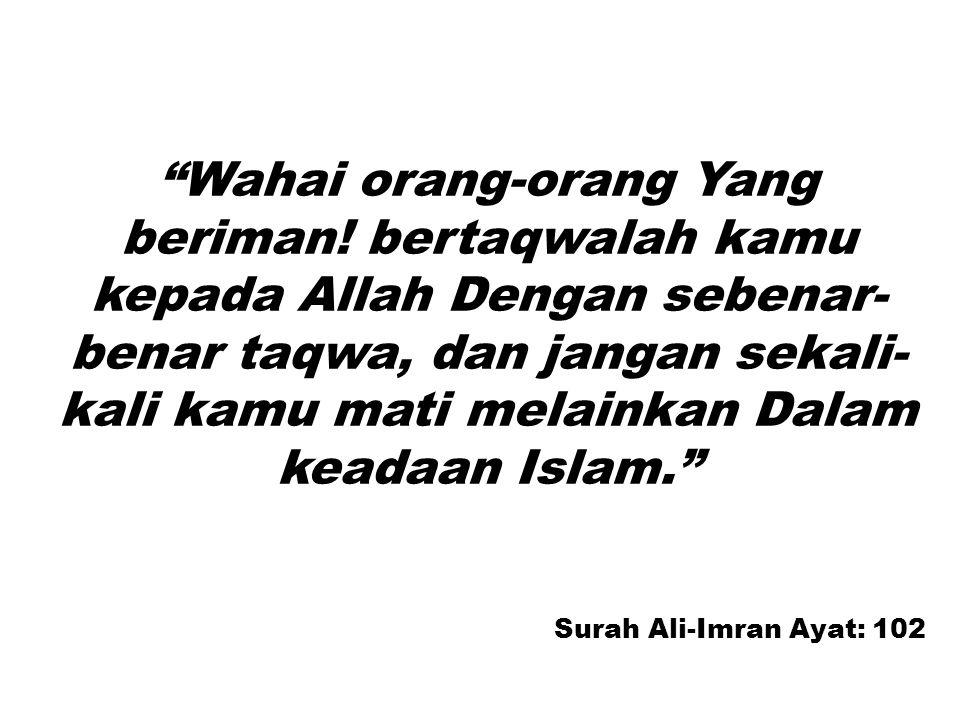 Surah Ali-Imran Ayat: 102 Wahai orang-orang Yang beriman.