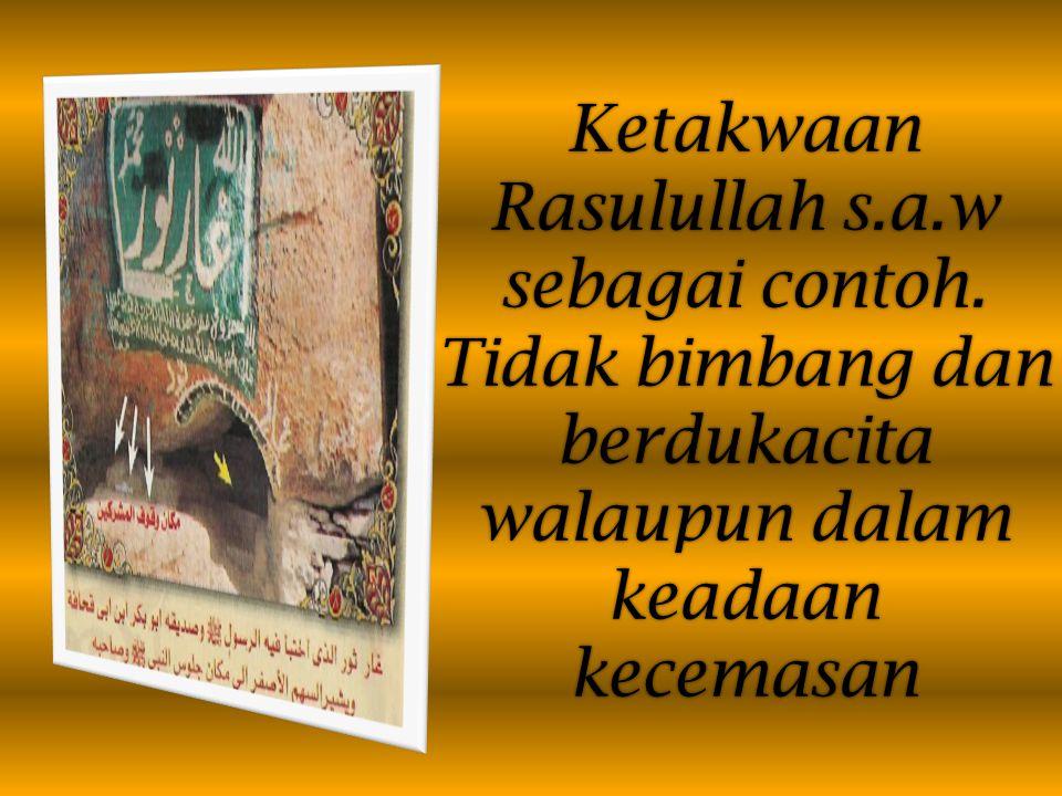 Ketakwaan Rasulullah s.a.w sebagai contoh.