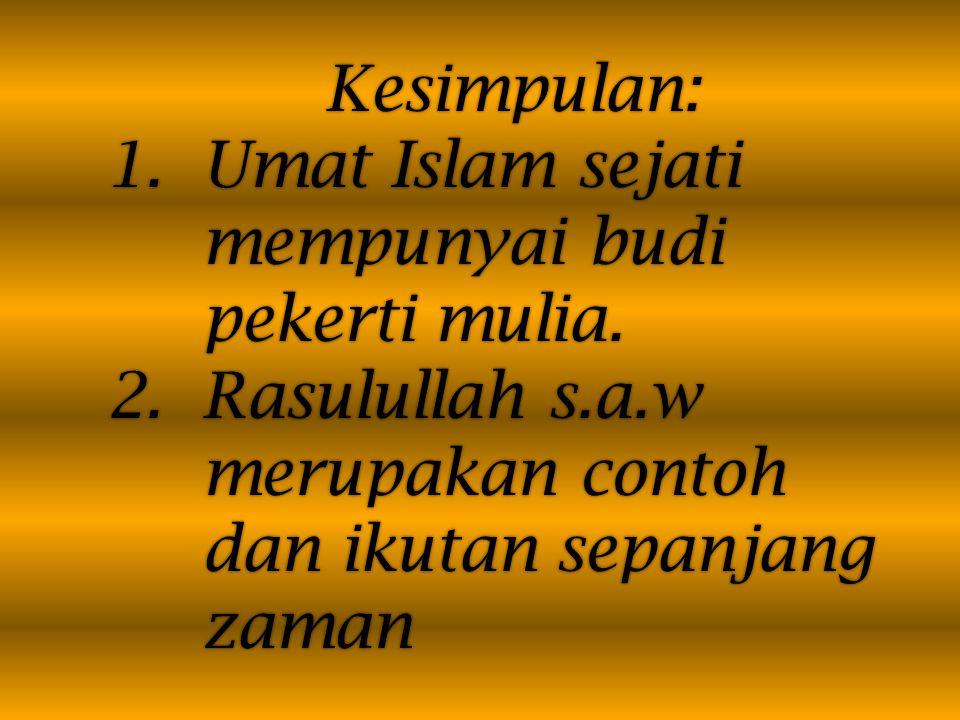 Kesimpulan: 1.Umat Islam sejati mempunyai budi pekerti mulia.