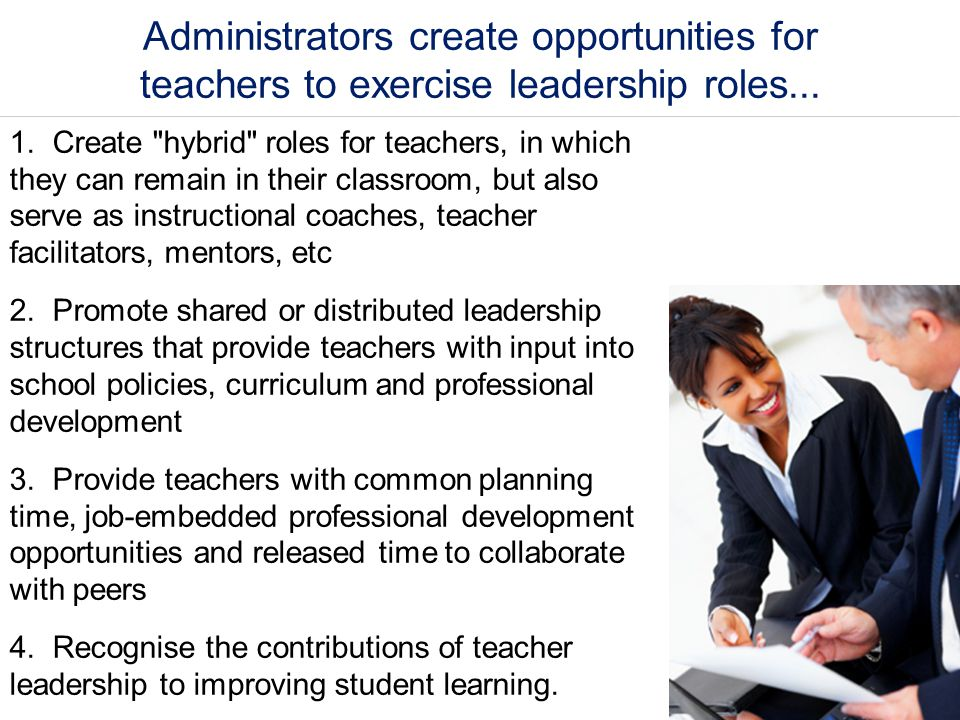 Administrators create opportunities for teachers to exercise leadership roles... 1. Create