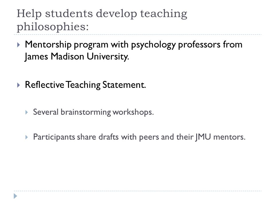 Help students develop teaching philosophies:  Mentorship program with psychology professors from James Madison University.