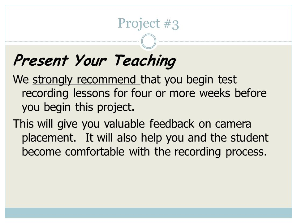 Project #3 Present Your Teaching Video record three lesson segments with the same student.