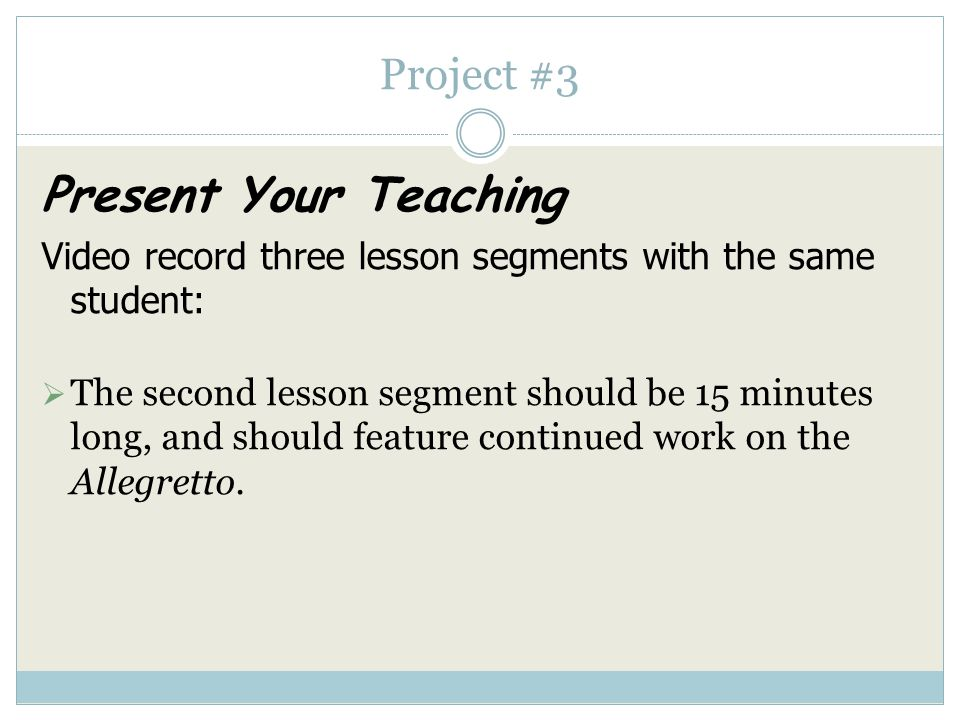 Project #3 Present Your Teaching Video record three lesson segments with the same student:  The first lesson segment should be 30 minutes long, and i