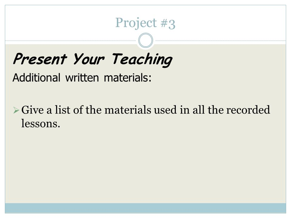 Project #3 Present Your Teaching Video record three lesson segments with the same student:  These three lessons can be at any level and stretched ove