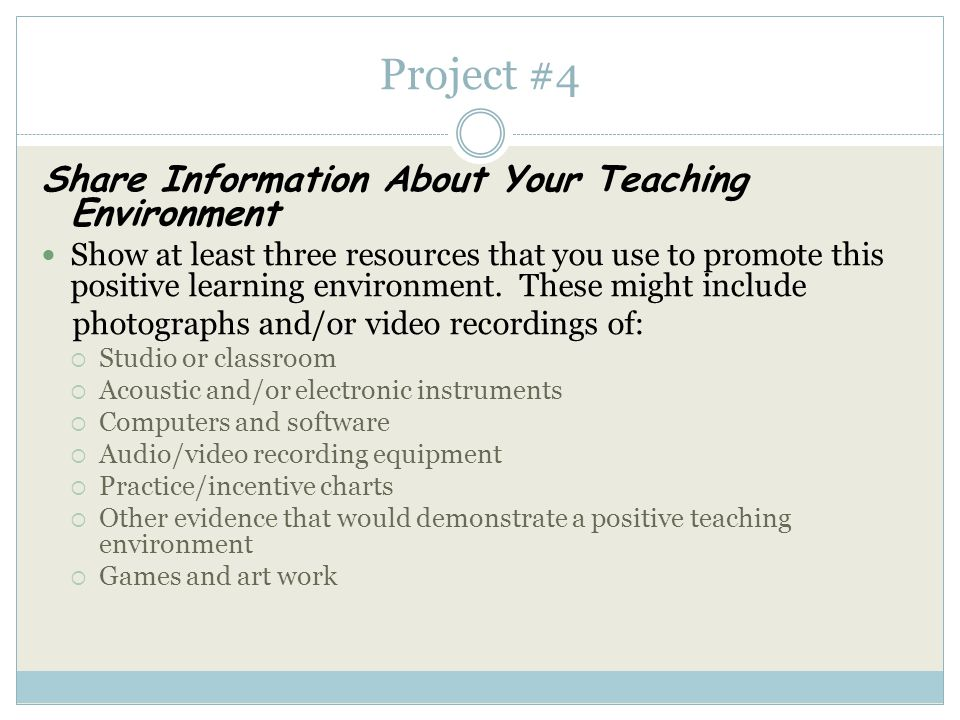 Project #4 Share Information About Your Teaching Environment Describe how you encourage a positive teaching environment in your studio.