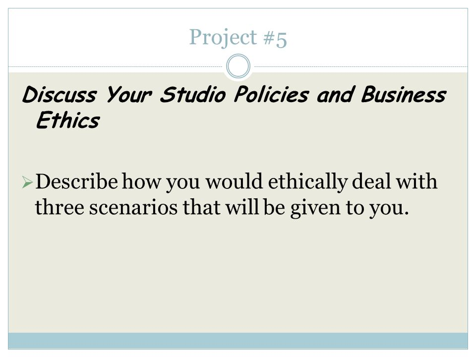 Project #5 Discuss Your Studio Policies and Business Ethics