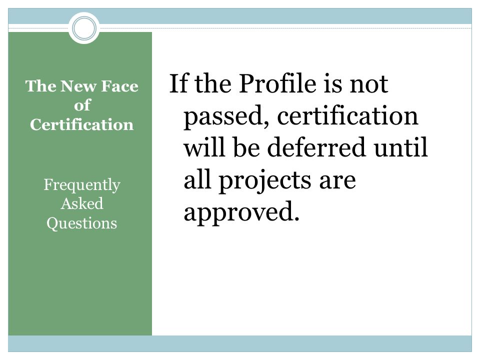 The New Face of Certification Frequently Asked Questions Question: What if I don't pass?