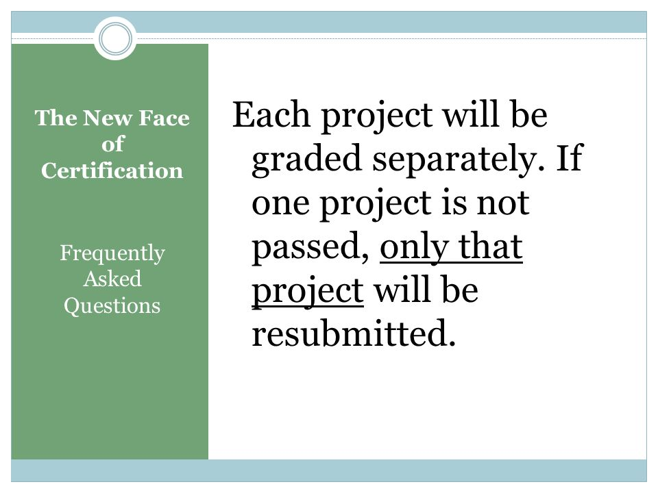The New Face of Certification Frequently Asked Questions Question: How will the Profile be graded?