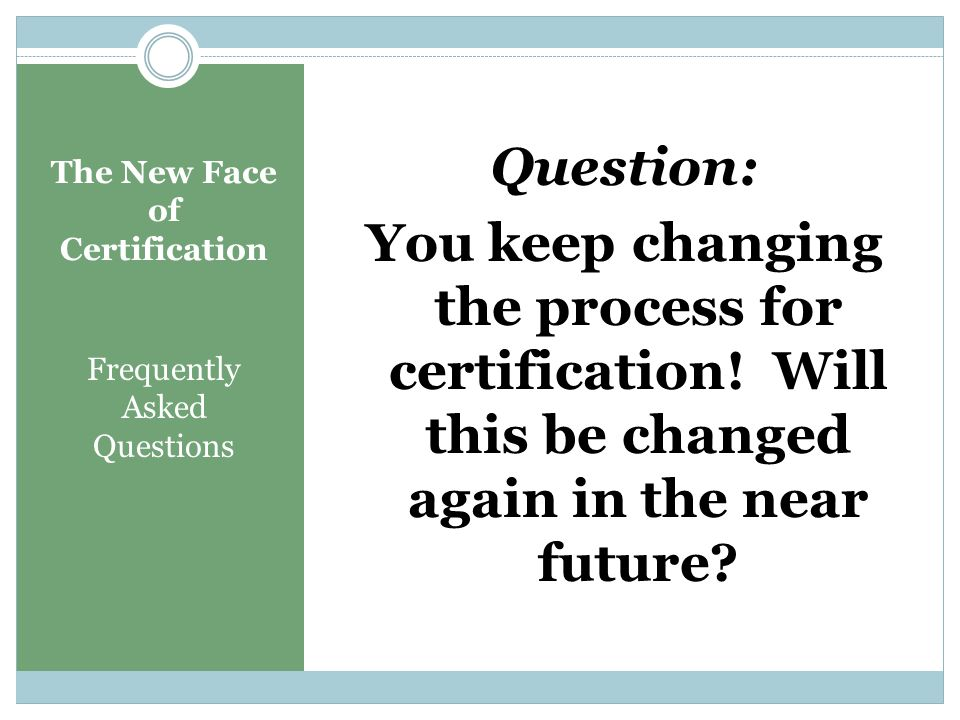 The New Face of Certification Frequently Asked Questions The only difference will be that the four teaching pieces in Project #2 will be taken from yo