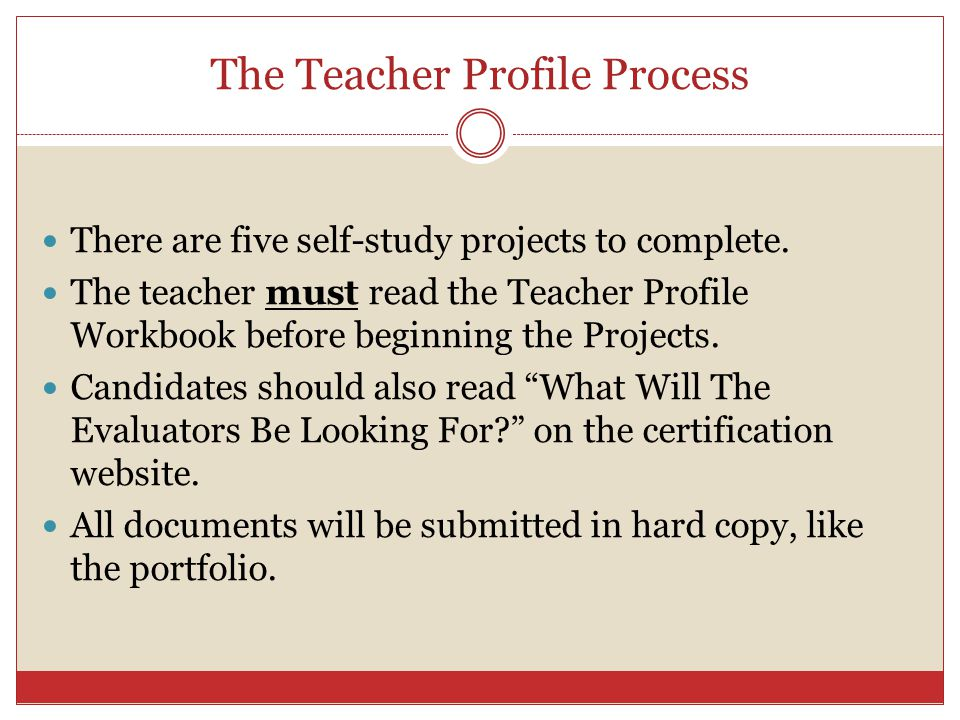 The Teacher Profile Process There are five self-study projects to complete.