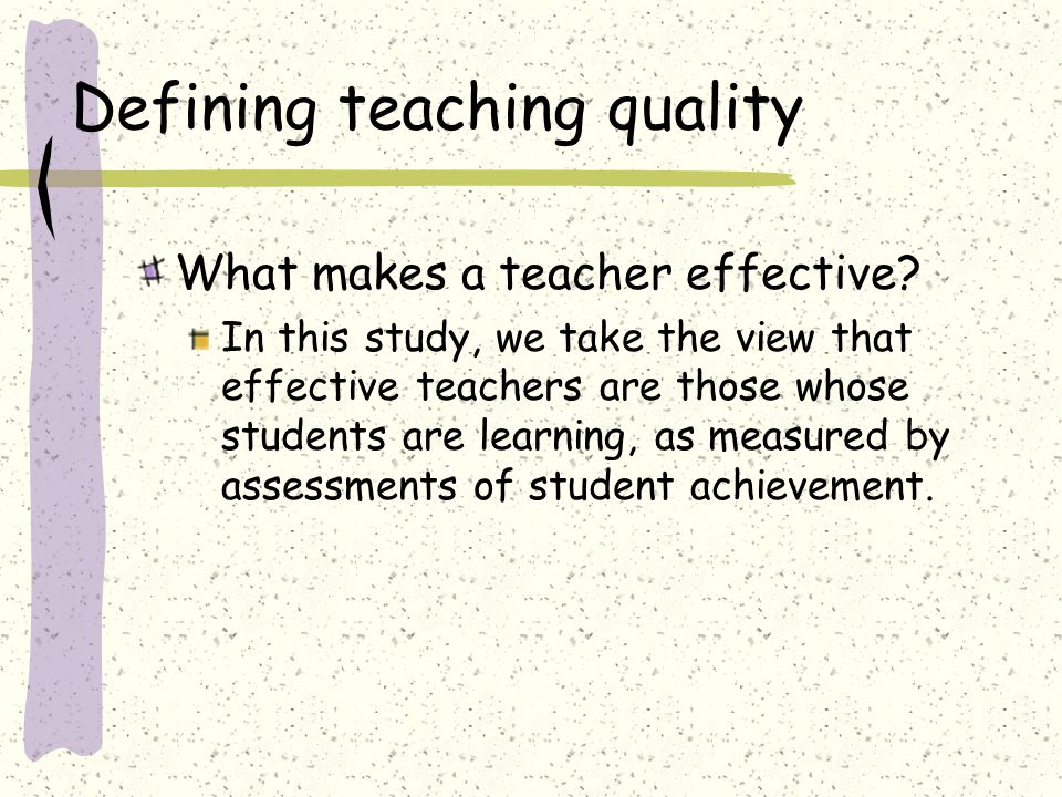 Defining teaching quality What makes a teacher effective.