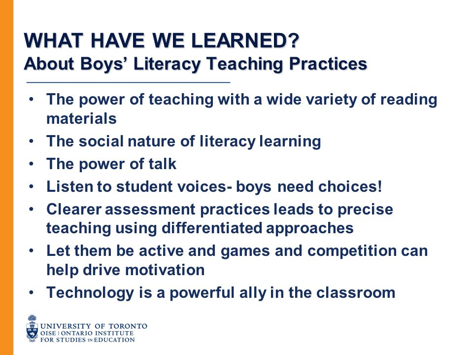 WHAT HAVE WE LEARNED? About Boys' Literacy Teaching Practices The power of teaching with a wide variety of reading materials The social nature of lite
