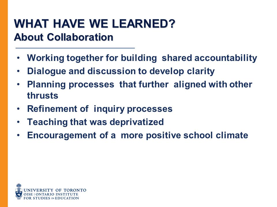 WHAT HAVE WE LEARNED? About Collaboration Working together for building shared accountability Dialogue and discussion to develop clarity Planning proc